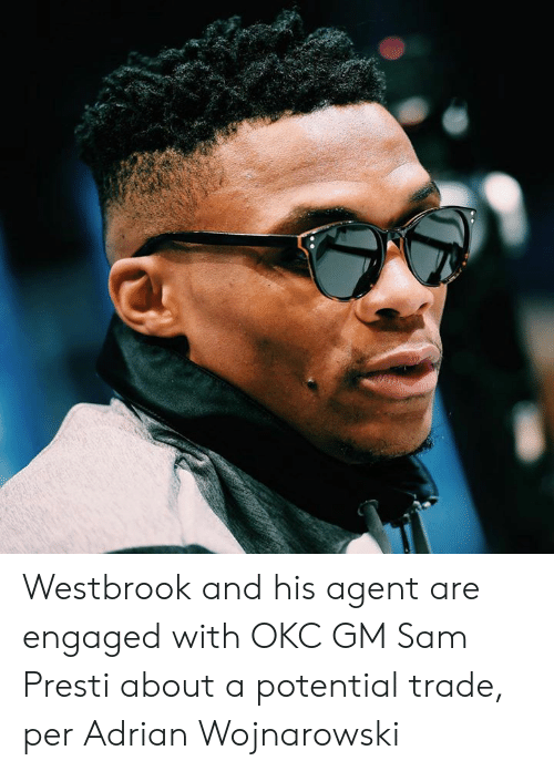 engaged: Westbrook and his agent are engaged with OKC GM Sam Presti about a potential trade, per Adrian Wojnarowski