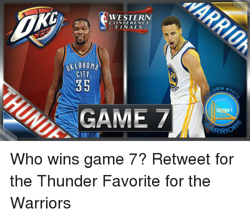 Western Conference Finals: WESTERN  CONFERENCE  FINALS  OKLAHOMA  CITY  35  GAME  EN ST  RRIO Who wins game 7? Retweet for the Thunder Favorite for the Warriors