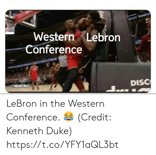 Duke, Lebron, and Western: Western Lebron  Conference  DISC  @NBAMEMES LeBron in the Western Conference. 😂  (Credit: Kenneth Duke) https://t.co/YFY1aQL3bt