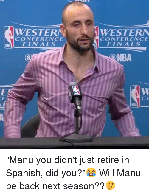 """Conference Finals: WESTERN  WESTERA  CONFERENCE  FINALS  CONFERENCE  AFINALS  NBA """"Manu you didn't just retire in Spanish, did you?""""😂 Will Manu be back next season??🤔"""