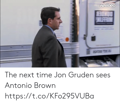 Antonio Brown: WEVIDEO The next time Jon Gruden sees Antonio Brown https://t.co/KFo295VUBa
