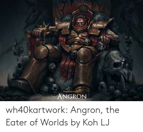 Worlds: wh40kartwork:  Angron, the Eater of Worlds  by                   Koh LJ