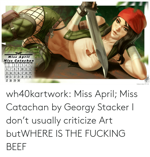 Beef: wh40kartwork:   Miss April; Miss Catachan  by  Georgy Stacker   I don't usually criticize Art butWHERE IS THE FUCKING BEEF