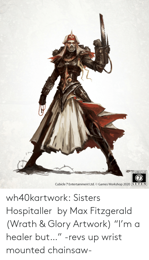 "sisters: wh40kartwork:  Sisters Hospitaller   by Max Fitzgerald (Wrath & Glory Artwork)    ""I'm a healer but…"" -revs up wrist mounted chainsaw-"