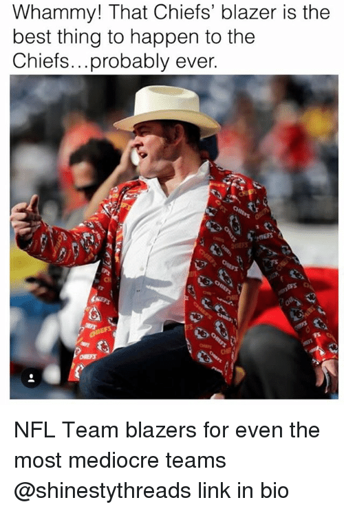Mediocre, Nfl, and Best: Whammy! That Chiefs' blazer is the  best thing to happen to the  Chiefs...probably ever.  Chiefs.. . probably ever. NFL Team blazers for even the most mediocre teams @shinestythreads link in bio