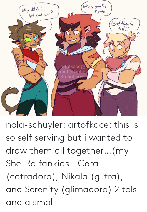 Tumblr, Blog, and Cool: Whany genehs  Isuess  Why ddn I  Set cool hair  Sod Hhtyhe  ll.  artofkace@  tumblritwitter  do not post  O o nola-schuyler:  artofkace:  this is so self serving but i wanted to draw them all together…(my She-Ra fankids - Cora (catradora), Nikala (glitra), and Serenity (glimadora)  2 tols and a smol