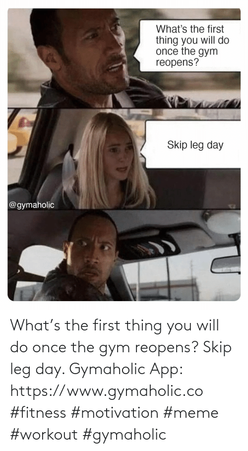 Skip: What's the first thing you will do once the gym reopens? Skip leg day.  Gymaholic App: https://www.gymaholic.co  #fitness #motivation #meme #workout #gymaholic