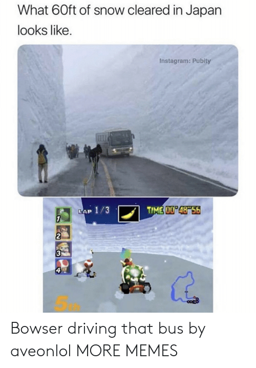 Lap: What 60ft of snow cleared in Japan  looks like.  Instagram: Pubity  TIME 00 48 56  LAP 1/3  7  2  3  ఇ Bowser driving that bus by aveonlol MORE MEMES