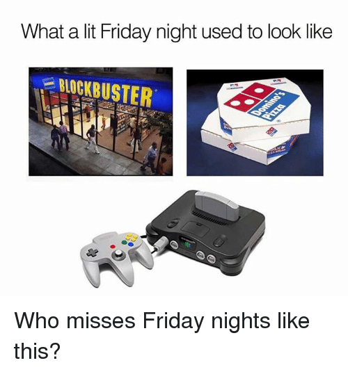Friday, Lit, and Memes: What a lit Friday night used to look like  BLOGKBUSTER Who misses Friday nights like this?