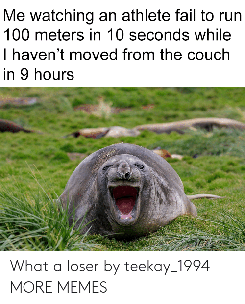 what a: What a loser by teekay_1994 MORE MEMES