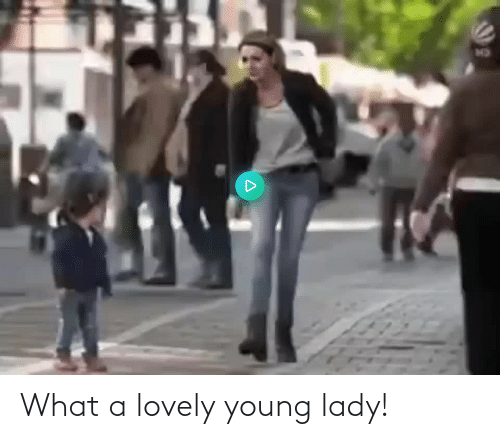 Young: What a lovely young lady!