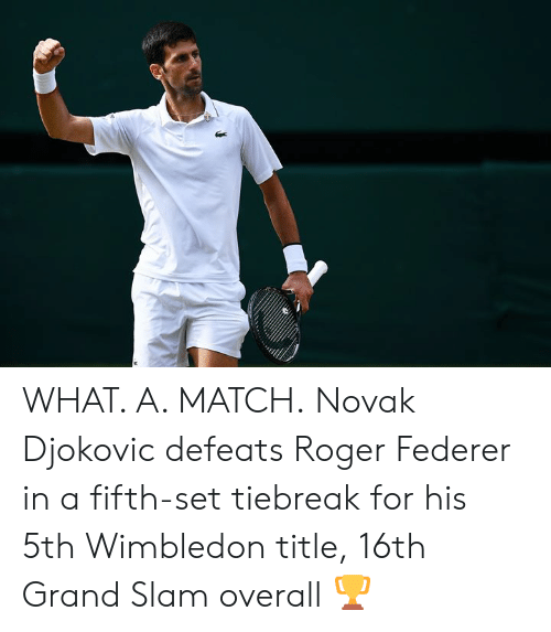 Roger: WHAT. A. MATCH.  Novak Djokovic defeats Roger Federer in a fifth-set tiebreak for his 5th Wimbledon title, 16th Grand Slam overall 🏆