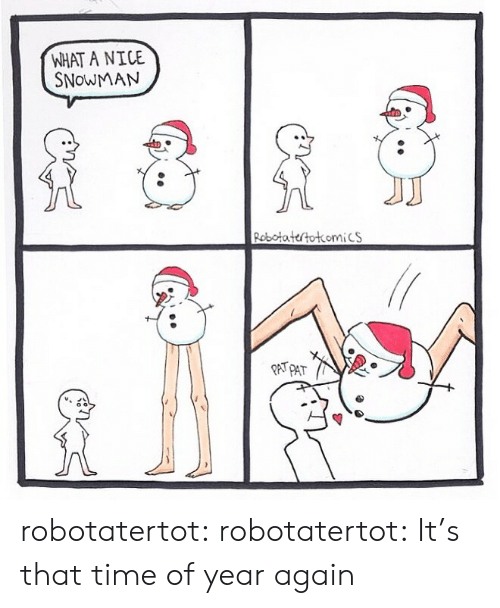 Tumblr, Blog, and Time: WHAT A NICE  SNOWMAN  Robotatertotkomics robotatertot:  robotatertot:  It's that time of year again