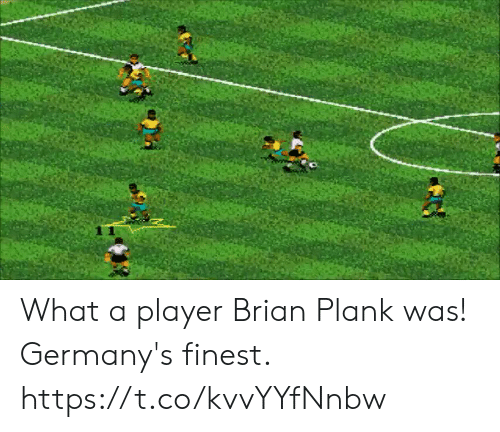 Memes, 🤖, and Player: What a player Brian Plank was!   Germany's finest. https://t.co/kvvYYfNnbw