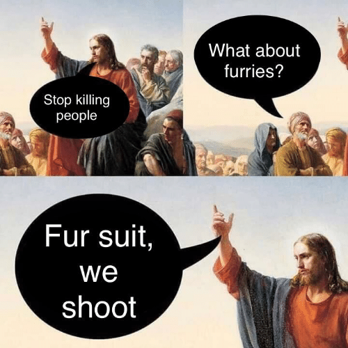 Fur, Furries, and What: What about  furries?  Stop killing  people  Fur suit,  we  shoot