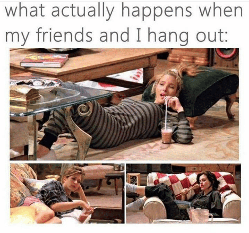 Friends, What, and  Hang Out: what actually happens when  my friends and I hang out: