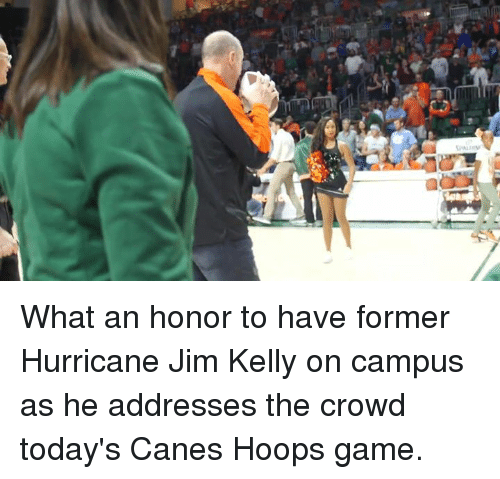 Hurrican: What an honor to have former Hurricane Jim Kelly on campus as he addresses the crowd today's Canes Hoops game.