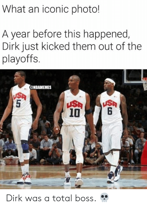 Nbamemes: What an iconic photo!  A year before this happened,  Dirk just kicked them out of the  playoffs.  @NBAMEMES  USA  5  USA  6  USA  10  CST Dirk was a total boss. 💀