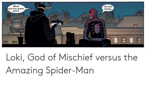 What Are The: What  are the green  bits?  NO one  knows Loki, God of Mischief versus the Amazing Spider-Man