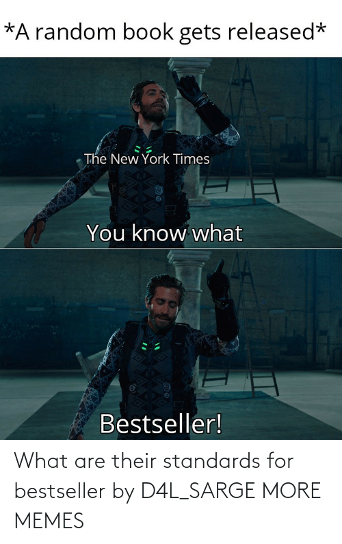 Standards: What are their standards for bestseller by D4L_SARGE MORE MEMES