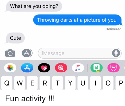 darts: What are you doing?  Throwing darts at a picture of you  Delivered  Cute  iMessage  Å, Fun activity !!!