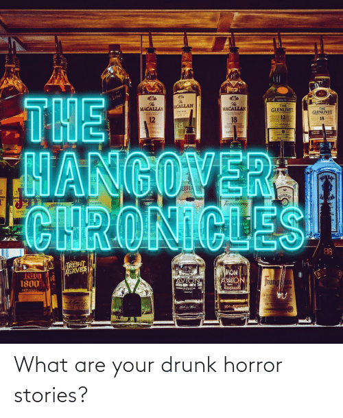 Your Drunk: What are your drunk horror stories?