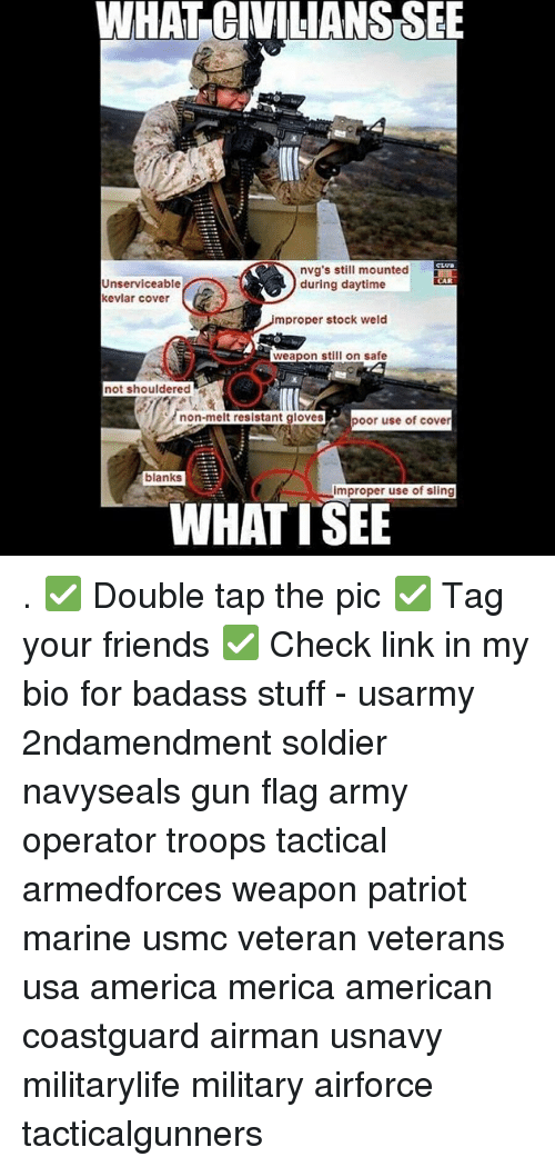 Improper: WHAT CIMLIANS SEE  nvg's still mounted  during daytime  CAR  Unserviceable  kevlar cover  mproper stock weld  0  weapon still on safe  not shouldered  non-melt resistant gloves  poor use of cover  blanks  improper use of sling  WHATTSEE . ✅ Double tap the pic ✅ Tag your friends ✅ Check link in my bio for badass stuff - usarmy 2ndamendment soldier navyseals gun flag army operator troops tactical armedforces weapon patriot marine usmc veteran veterans usa america merica american coastguard airman usnavy militarylife military airforce tacticalgunners