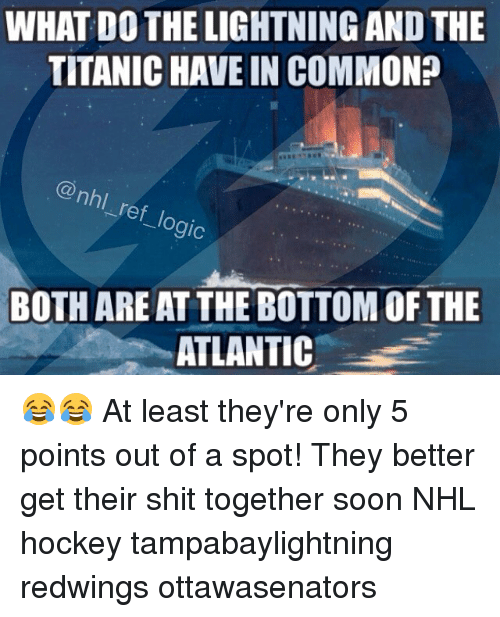 Atlante: WHAT DO THE LIGHTNING AND THE  TITANIC HAVE IN COMMON?  @nhl  ref lo.  gic  BOTH ARE AT THE BOTTOMOF THE  ATLANTIC 😂😂 At least they're only 5 points out of a spot! They better get their shit together soon NHL hockey tampabaylightning redwings ottawasenators