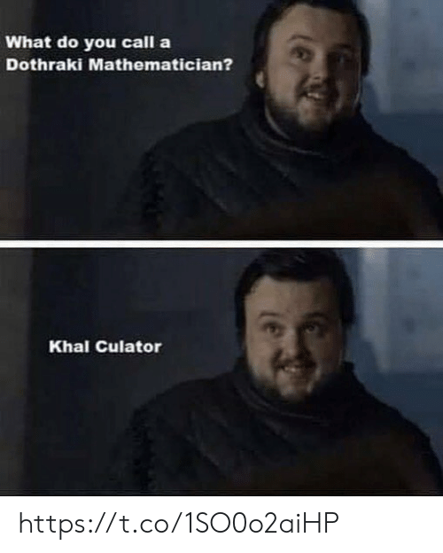 Dothraki: What do you call a  Dothraki Mathematician?  Khal Culator https://t.co/1SO0o2aiHP