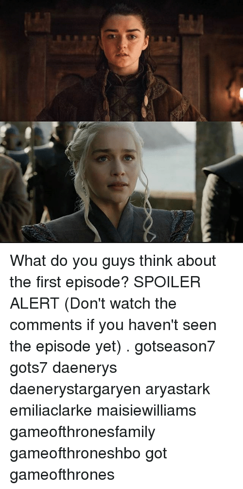 Spoiler Alerts: What do you guys think about the first episode? SPOILER ALERT (Don't watch the comments if you haven't seen the episode yet) . gotseason7 gots7 daenerys daenerystargaryen aryastark emiliaclarke maisiewilliams gameofthronesfamily gameofthroneshbo got gameofthrones