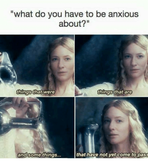 """Funny, You, and What: """"what do you have to be anxious  about?""""  thingSthat were  things that are  and some  thingS...  that have not yet come to pass"""