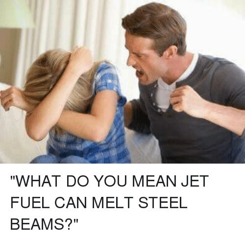 """Melt Steel: """"WHAT DO YOU MEAN JET FUEL CAN MELT STEEL BEAMS?"""""""