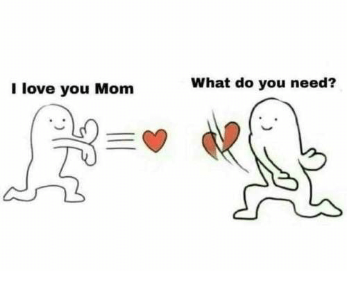 i love you mom: What do you need?  I love you Mom