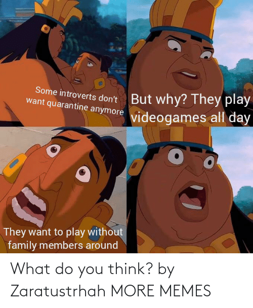You Think: What do you think? by Zaratustrhah MORE MEMES