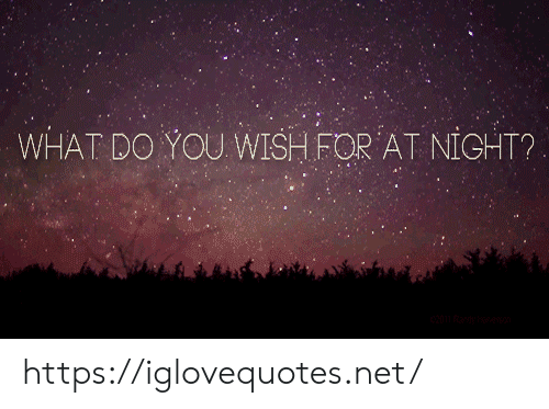 you wish: WHAT DO YOU WISH FOR AT NIGHT? https://iglovequotes.net/
