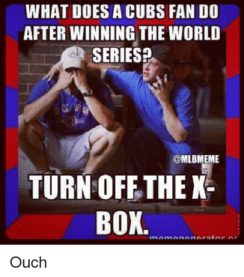 Cubs Fans: WHAT DOES A CUBS FAN DO  AFTER WINNING THE WORLD  SERIES?  @MLBMEME  TURN OFF THE K  BOX Ouch