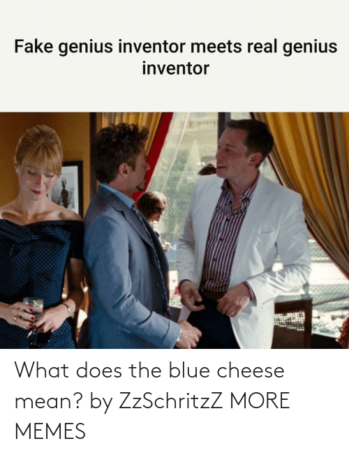 what: What does the blue cheese mean? by ZzSchritzZ MORE MEMES