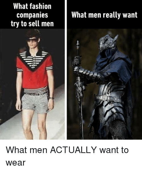 Fashion, Neckbeard Things, and Arms: What fashion  Companies  try to sell men  What men really want What men ACTUALLY want to wear
