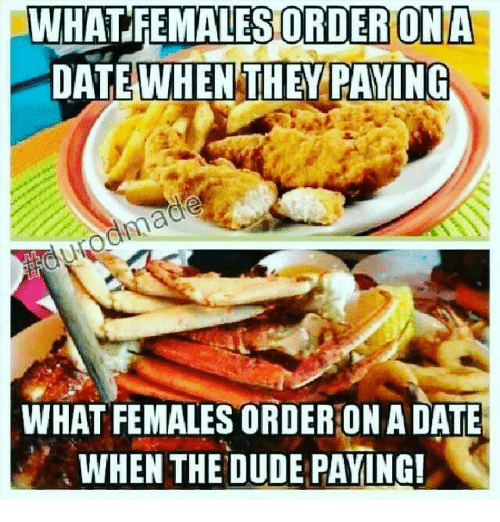Femal: WHAT FEMALES ORDER ON A  DATE WHEN THEY PAYING  WHAT FEMALES ORDER ONADATE  WHEN THE DUDE PAYING!