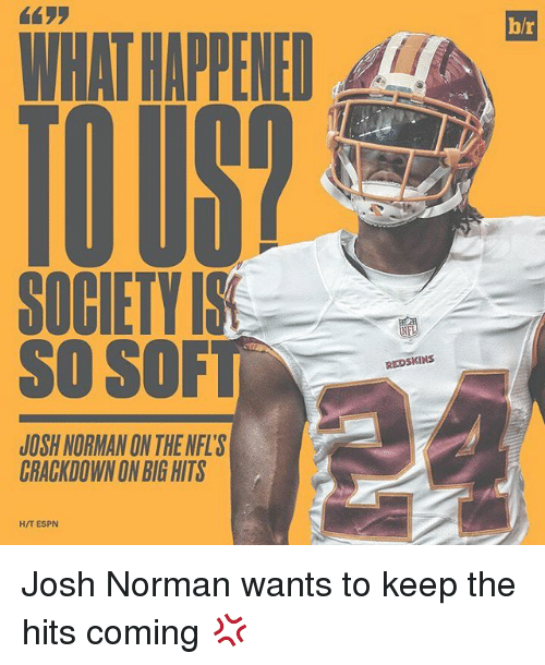 Josh Norman: WHAT HAPPENED  SO SOF  JOSH NORMAN ON THE NFL's  CRACKDOWN ONBIGHTS  HIT ESPN  REDSKINS Josh Norman wants to keep the hits coming 💢