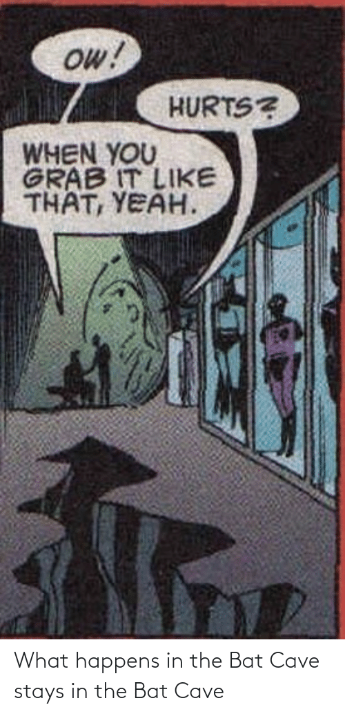Stays: What happens in the Bat Cave stays in the Bat Cave
