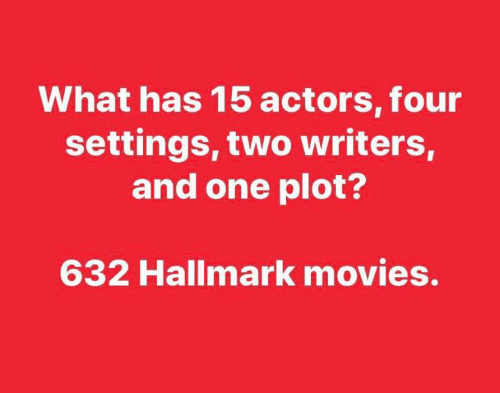 Settings: What has 15 actors, four  settings, two writers,  and one plot?  632 Hallmark movies.