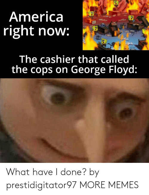What Have I Done: What have I done? by prestidigitator97 MORE MEMES