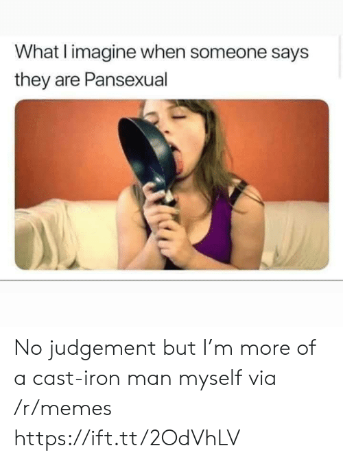 Iron Man: What I imagine when someone says  they are Pansexual No judgement but I'm more of a cast-iron man myself via /r/memes https://ift.tt/2OdVhLV