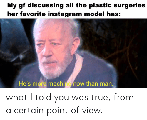 Told You: what I told you was true, from a certain point of view.