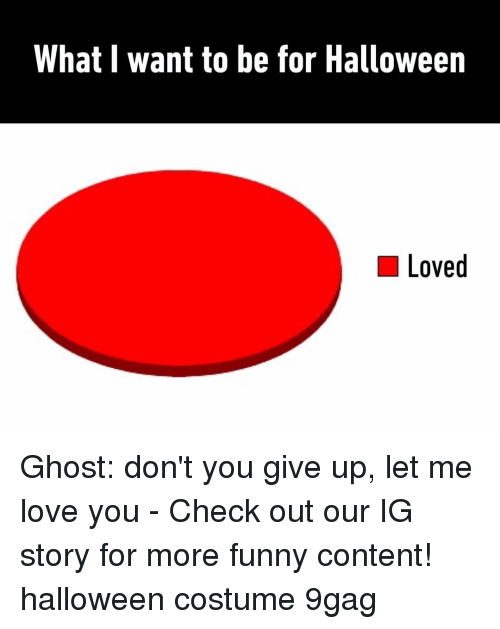 9gag, Funny, and Halloween: What I want to be for Halloween  Loved Ghost: don't you give up, let me love you⠀ -⠀ Check out our IG story for more funny content!⠀ halloween costume 9gag