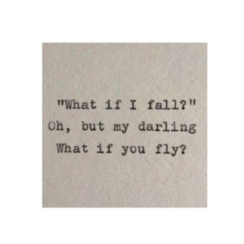 "my darling: What if I fal1?""  Oh, but my darling  What if you fly?"