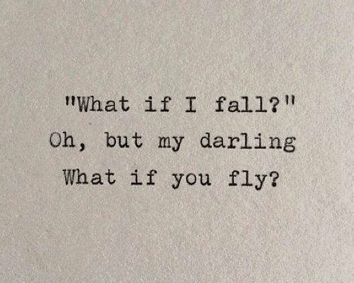 my darling: What if I fall?I  Oh, but my darling  What if you fly?