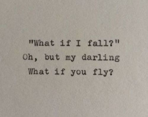 my darling: What if I fall?  Oh, but my darling  What if you fly?
