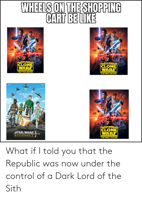 Told You: What if I told you that the Republic was now under the control of a Dark Lord of the Sith